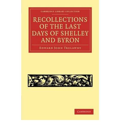 [(Recollections of the Last Days of Shelley and Byron )] [Author: Edward John Trelawny] [Sep-2011]