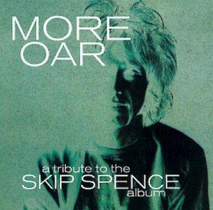 More Oar: Tribute to Alexander Skip Spence