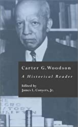 Carter G. Woodson : A Historical Reader (Crosscurrents in African American History, Volume 14)