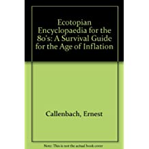 Ecotopian Encyclopaedia for the 80's: A Survival Guide for the Age of Inflation