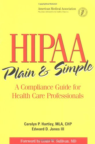 Hipaa Plain and Simple: A Compliance Guide for Health Care Professionals