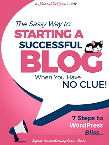 Starting a Successful Blog when you have NO CLUE!: 7 Steps to WordPress Bliss.... (Beginner Internet Marketing Series Book 1)