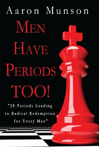 Men Have Periods TOO: 28 Periods Leading to Radical Redemption for Every Man
