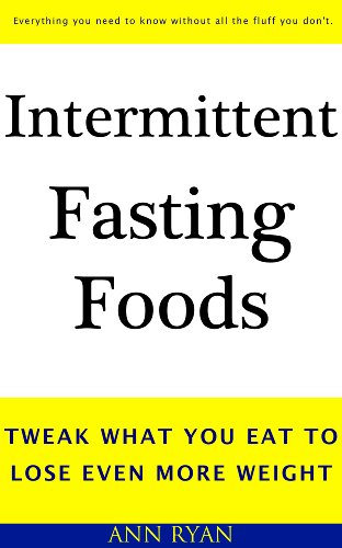 Intermittent Fasting Foods: Tweak What You Eat To Lose Even More