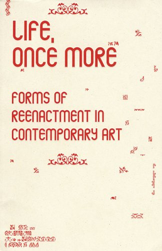 Life, Once More: Forms Of Reenactment In Contemporary Art (Performance Art) pdf
