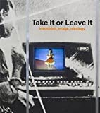 img - for Johanna Burton: Take It or Leave It : Institution, Image, Ideology (Hardcover); 2014 Edition book / textbook / text book