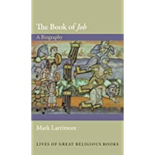 "The Book of ""Job"": A Biography (Lives of Great Religious Books 17)"