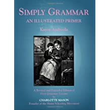 Simply Grammar: An Illustrated Primer by Karen Andreola, Charlotte Mason published by Charlotte Mason Research & Supply Company (1993)