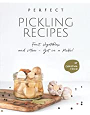 Perfect Pickling Recipes: Fruit, Vegetables, and More - Get in a Pickle!