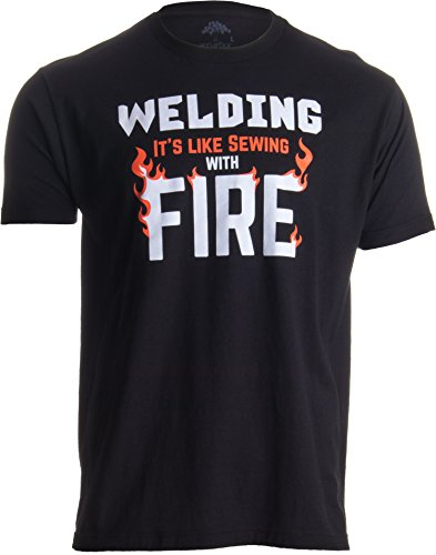 Welding: It's Like Sewing with Fire | Funny Welder, Repairman Unisex T-Shirt-Adult,L Black
