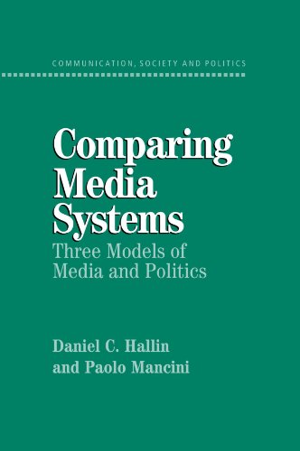 Comparing Media Systems: Three Models of Media and Politics (Communication, Society and Politics)