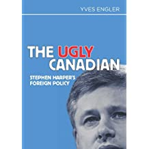 The Ugly Canadian — Stephen Harper's Foreign Policy