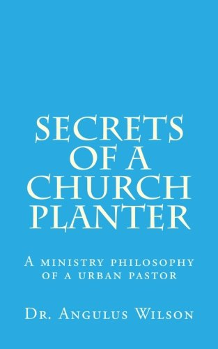 - Secrets of A church Planter: A ministry philosophy of a urban pastor