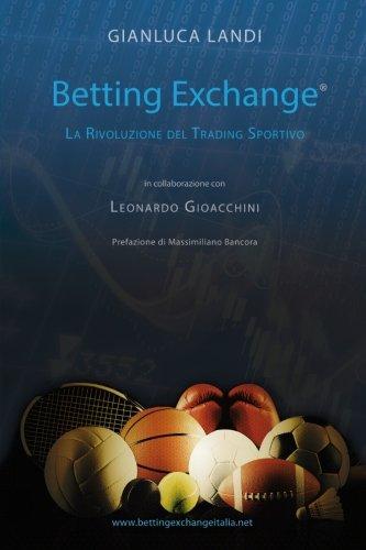 Betting Exchange: La rivoluzione del Trading Sportivo (Italian Edition)