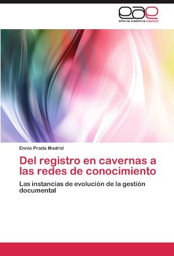 Del registro en cavernas a las redes de conocimiento: Las instancias de evolución de la gestión documental (Spanish - Prada Madrid