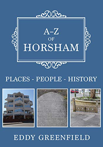 A-Z of Horsham: Places-People-History (English Edition)