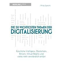 Die 50 wichtigsten Themen der Digitalisierung: Künstliche Intelligenz, Blockchain, Bitcoin Virtual Reality und vieles mehr verständlich erklärt (German Edition)