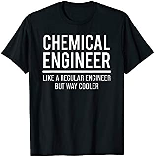 Best Gift Funny Cool Chemical Engineer Like A Regular Engineer  Need Funny TShirt