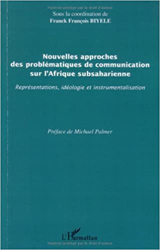 Livre Nouvelles approches des problématiques de communication sur l'Afrique subsaharienne : Représentations, idéologie et instrumentalisation epub pdf