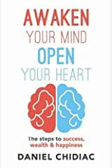 Awaken Your Mind Open Your Heart: The Steps to Success, Wealth and Happiness Paperback