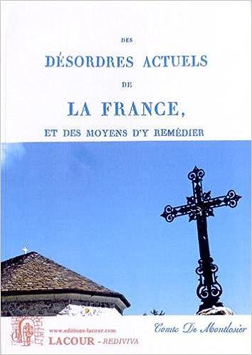 Lire Des désordres actuels de la France, et des moyens d'y remédier pdf