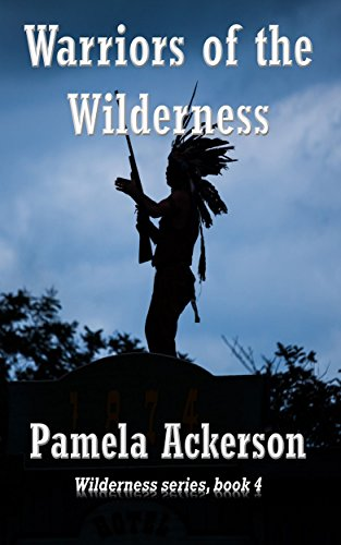 Book: Warriors of the Wilderness (The Wilderness Series Book 4) by Pamela Ackerson