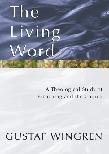 The Living Word: A Theological Study of Preaching and the Church (Word By Living The)