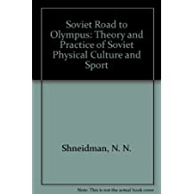 Soviet Road to Olympus: Theory and Practice of Soviet Physical Culture and Sport