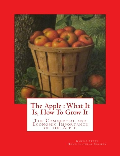The Apple : What It Is, How To Grow It: The Commercial and Economic Importance of the Apple pdf