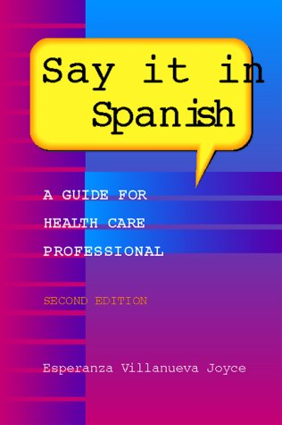 Say It in Spanish: A Guide for Health Care Professionals