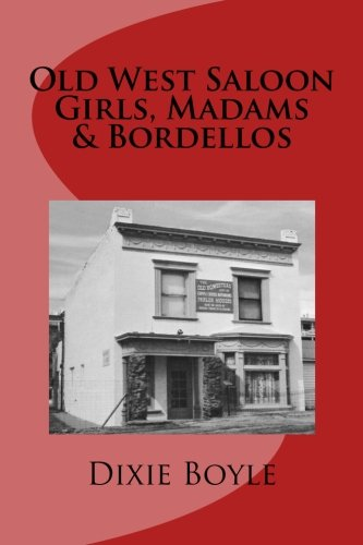 Old West Saloon Girls, Madams & Bordellos: History of Vice on the American Frontier -