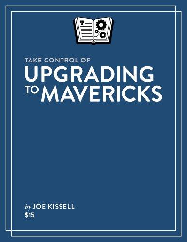 Take Control of Upgrading to Mavericks by Joe Kissell, Publisher : TidBITS Publishing