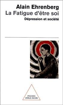La fatigue d'être soi : Dépression et société par Ehrenberg