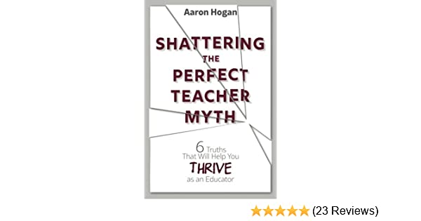 Shattering the Perfect Teacher Myth: 6 Truths That Will Help you ...