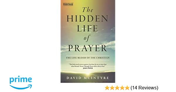 The hidden life of prayer the life blood of the christian david the hidden life of prayer the life blood of the christian david mcintyre 9781845505868 amazon books fandeluxe Images