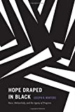 Hope Draped in Black: Race, Melancholy, and the Agony of Progress (Religious Cultures of African and African Diaspora People)