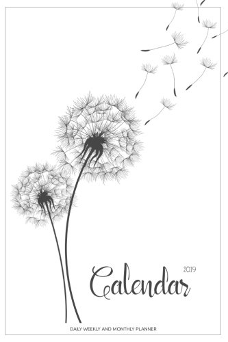 2019 Calendar: Daily Weekly And Monthly Planner | 365 Daily 52 Week Planners Calendar Schedule Organizer Appointment Notebook, Monthly Planner For To ... (2019 Planner Weekly And Monthly) (Volume 6)