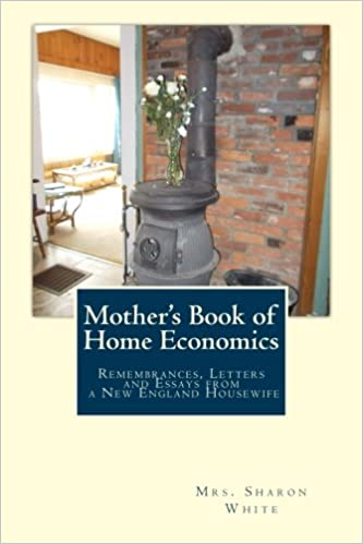 Mother S Book Of Home Economics Remembrances Letters And Essays From A New England Housewife White Mrs Sharon 9780615889061 Books