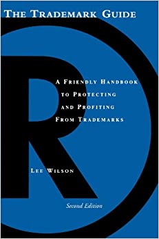 The Trademark Guide: A Friendly Handbook To Protecting And Profiting From Trademarks, Second Edition (Business And Legal Forms) Download.zip