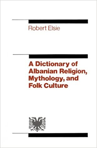 A Dictionary Of Albanian Religion Mythology And Folk Culture Elsie Robert 9780814722145 Amazon Com Books