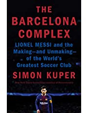 The Barcelona Complex: Lionel Messi and the Making--and Unmaking--of the World's Greatest Soccer Club