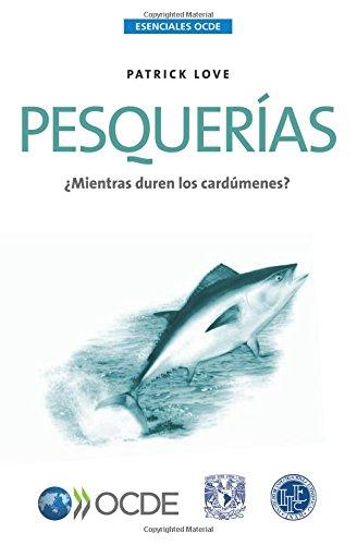 Descargar Libro Esenciales Ocde Pesquerías: ¿mientras Duren Los Cardúmenes? Oecd