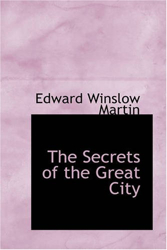 The Secrets of the Great City: A Work Descriptive of the Virtues and the Vices, the Mysteries, Miseries and Crimes of New York City pdf epub