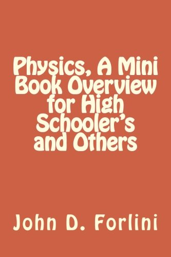 Physics, A Mini Book Overview for High Schooler's and Others (Mini Book Series) (Volume 8)