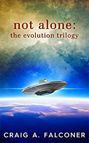 Not Alone: The Evolution Trilogy: Complete Sci-Fi Box Set