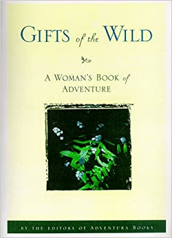 Gifts of the Wild: Woman's Book of Adventure (Adventura book series)