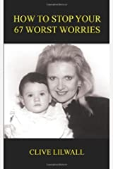 How To Stop Your 67 Worst Worries by Clive Lilwall (2004-06-01) Paperback