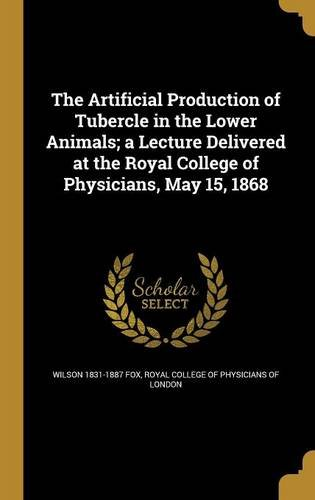 The Artificial Production of Tubercle in the Lower Animals; A Lecture Delivered at the Royal College of Physicians, May 15, 1868 pdf