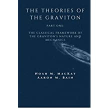 The Theories of the Graviton, Part One: The Classical Framework (Graviton Theory Book 1)