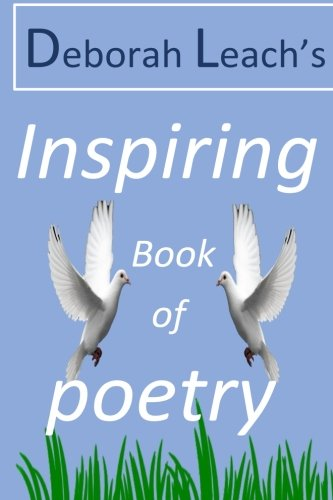Deborah Leach's Inspiring Book of Poetry by CreateSpace Independent Publishing Platform